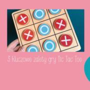 3 kluczowe zalety gry Tic Tac Toe